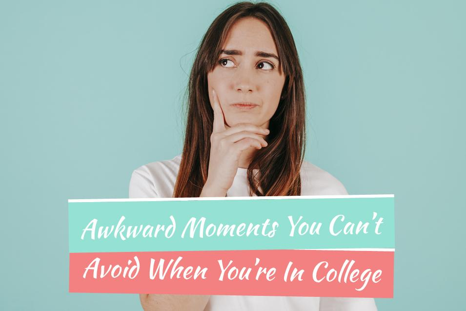 Weird Moment You Will Not Avoid In College